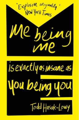 Me being me Is exactly as insane as you being you by Todd Hasack-Lowy