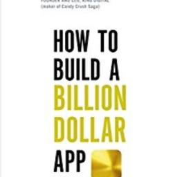 How to Build a Billion Dollar App by George Berkowski